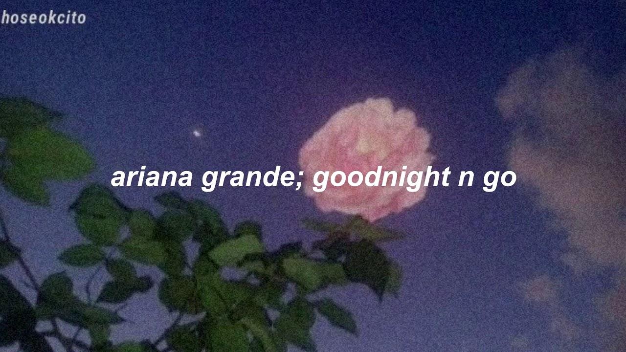 ariana grande - goodnight n go - sub. español