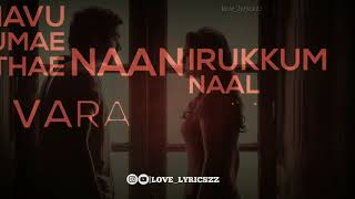 Our Ganam Oru Pothum💞| Lyrics | Nanum Rowdy Dhaan | Whatsapp Status Video | Love_Lyricszz