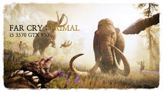 Far Cry : Primal [i5 3570, GTX 950] Ultra Settings Benchmark