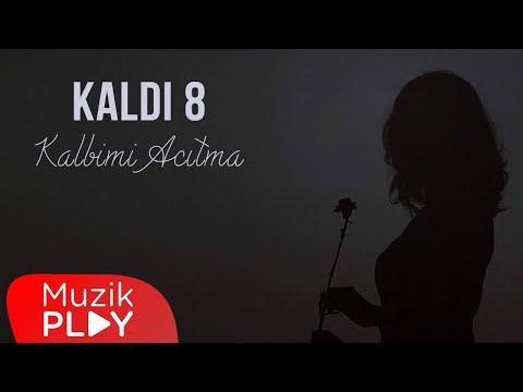 Kaldı 8 - Kalbimi Acıtma (Official Lyric Video)