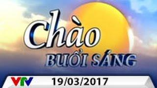 CHÀO BUỔI SÁNG VTV [19/03/2017]   FULL HD