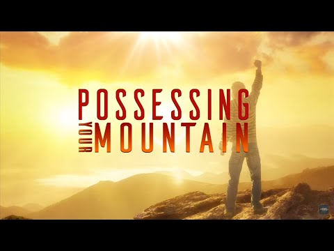 Possessing Your Mountain | Dr. Bill Winston Believer's Walk of Faith