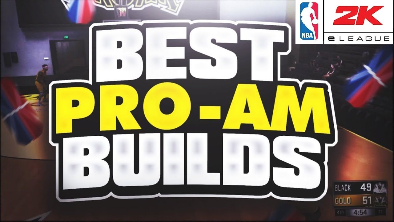TOP 5 BEST PRO AM BUILDS FOR NBA 2K18 E-LEAGUE TRYOUTS!!!