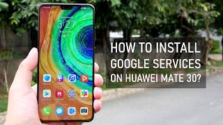 How to install Google Mobile Services on Huawei Mate 30 and Mate 30 Pro? (No PC needed)