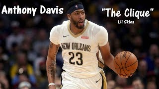 Anthony Davis Playoffs Mix - The Clique (Lil Skies) (Life of a Dark Rose)