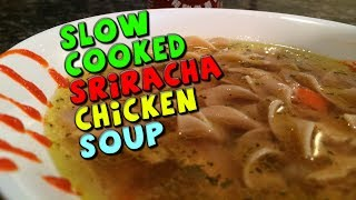 Slow Cooked Sriracha Chicken Soup Recipe