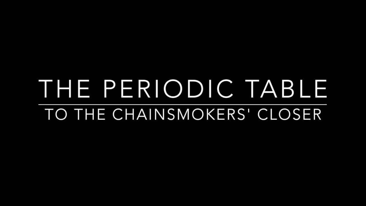 The Periodic Table set to The Chainsmokersu0027 Closer  sc 1 st  YouTube & The Periodic Table set to The Chainsmokersu0027 Closer - YouTube