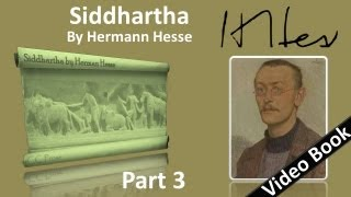 Part 3 - Siddhartha Audiobook by Hermann Hesse (Chs 10-12)