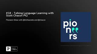 #18 - Talking Language Learning with Scott Chacon Pt2