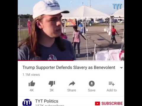 Trump Supporter Defends Slavery as Benevolent - To Be Continued