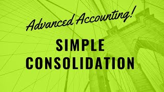 Advanced Accounting - Simple Consolidation