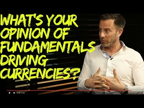 What's your opinion of fundamentals driving currencies?