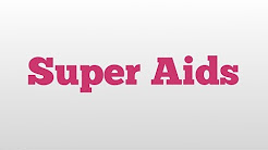 Super Aids meaning and pronunciation