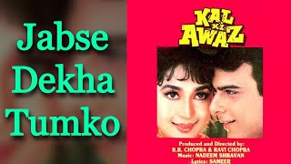 Jabse Dekha Tumko - Kal Ki Awaz 1992