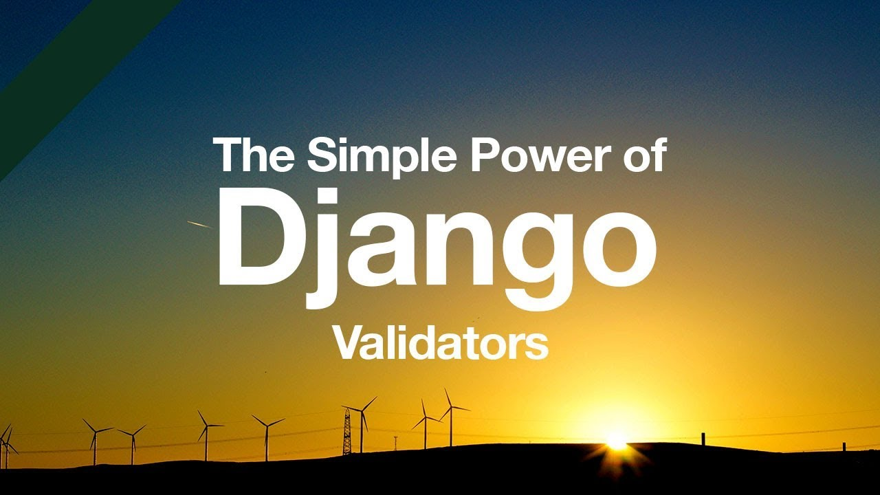 simple power of django validators      python django tutorial      form validation      model