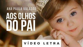 Ana Paula Valadão - AOS OLHOS DO PAI - Video Letra