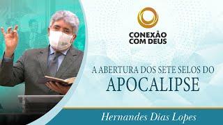 A abertura dos sete selos do Apocalipse | Rev. Hernandes Dias Lopes