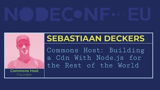 Commons Host Building a CDN with Node js for the rest of the world Sebastiaan Deckers