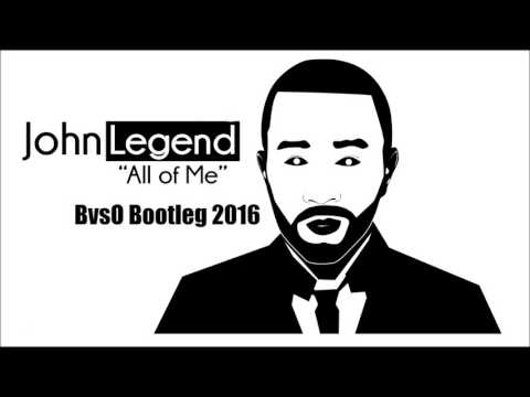 John Legend -  All Of Me    BvsO Bootleg 2016 OFFICIAL [ FREE DOWNLOAD ]