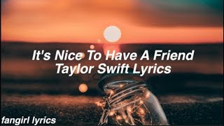 It's Nice To Have A Friend || Taylor Swift Lyrics