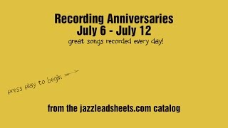 Recording Anniversaries July 6 - 12 from jazzleadsheets.com