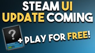 STEAM UI Update COMING and Play a GREAT Game for FREE!