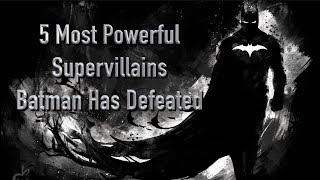 5 Most Powerful Supervillains Batman Has Defeated