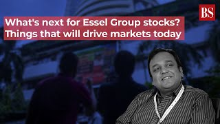 What's next for Essel Group stocks? Things that will drive markets today