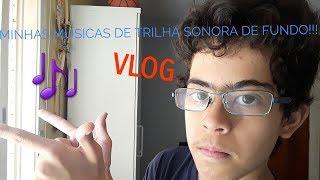 MINHAS MÚSICAS DE TRILHA SONORA DE FUNDO!!! - VLOG