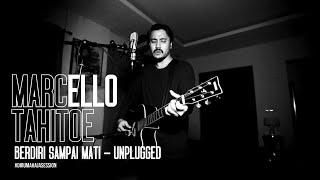 Marcello Tahitoe - Berdiri Sampai Mati | UNPLUGGED