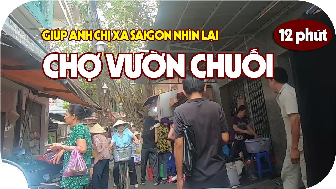 Giúp anh chị Việt Kiều nhìn lại CHỢ VƯỜN CHUỐI ngày nay | Dạo quanh Sài Gòn
