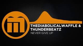 [House] - TheDiabolicalWaffle & Thunderbeatz - Never Give Up [Madmutant Release]