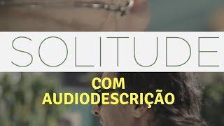 Solitude, o Filme - versão com Audiodescrição