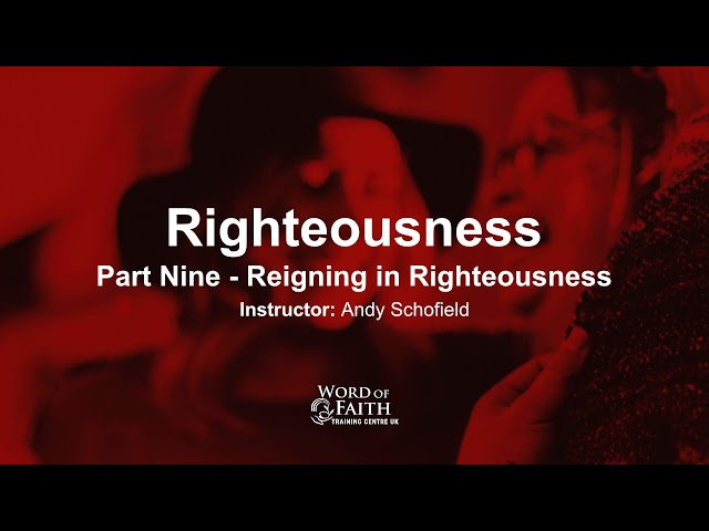 Righteousness - Part Nine - Reigning in Righteousness