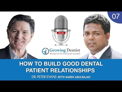 HOW TO BUILD GOOD DENTAL PATIENT RELATIONSHIPS : DR. PETER EVANS: Growing Dentist