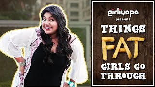Girliyapa's Things Fat Girls Go Through