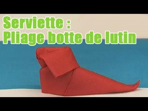 Pliage de serviette en botte de lutin les tapes youtube - Pliage de serviette noel botte ...