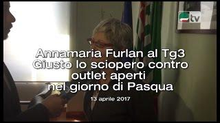 Annamaria Furlan al Tg3 Giusto lo sciopero contro outlet aperti  nel giorno di Pasqua