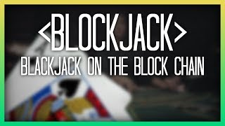 Blockjack: Blackjack on the Blockchain (how-to code an Ethereum Smart Contract)
