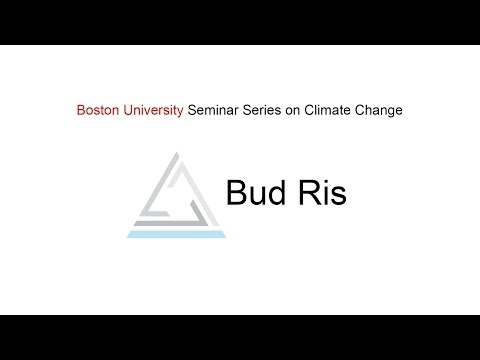 Bud Ris - BU Seminar Series on Climate Change