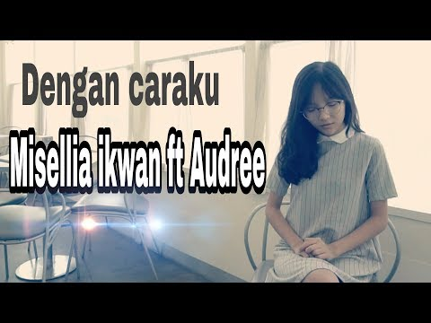 Download Lagu Dengan Caraku    cover Misellia Ikwan ft Audree