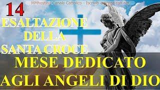 14 SETTEMBRE - ESALTAZIONE DELLA SANTA CROCE - Mese dedicato agli Angeli di Dio