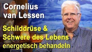 Schilddrüse & Schwere des Lebens energetisch behandeln | Cornelius van Lessen