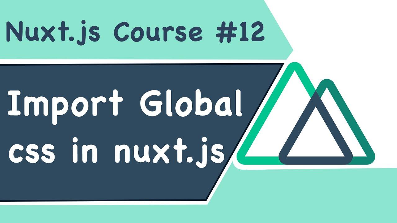 Import Css Global Trong Nuxt.js Dễ Dàng Hơn