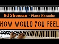 Ed Sheeran - How Would You Feel - Piano Karaoke / Sing Along / Cover With Lyrics