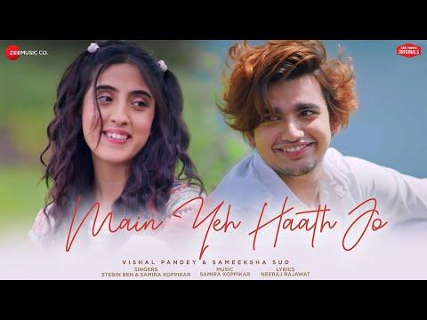 Main Yeh Haath Jo | Sameeksha , Vishal | Stebin Ben , Samira Koppikar, Neeraj R| Zee Music Originals