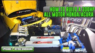 How to build a 300HP All Motor Honda/Acura Episode 1 - Unboxing
