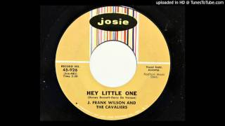 J. Frank Wilson And The Cavaliers - Hey Little One (Josie 926)