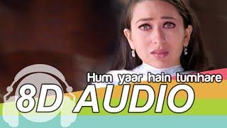 Hum Yaar Hain Tumhare 8D Audio Song - Haan Maine Bhi Pyaar Kiya (HQ)🎧
