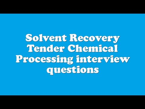 Solvent Recovery Tender Chemical Processing interview questions